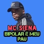 Bipolar É Meu Pau von Mc Siena