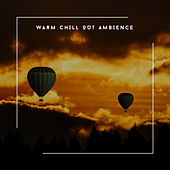 Warm Chill Out Ambience von Relaxing Chill Out Music