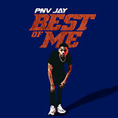 Best Of Me by PNV Jay