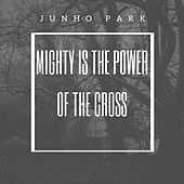 Mighty Is the Power of the Cross by Junho Park