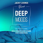 Deep Moods - No Distractions (Deep & Progressive House for Work, Study & Concentration) von Jacky Lounge
