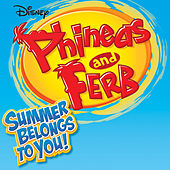 Phineas and Ferb Summer Belongs to You de Various Artists