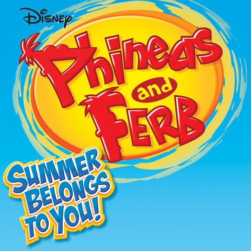Phineas and Ferb Summer Belongs to You by Various Artists