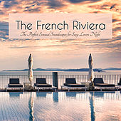 The French Riviera – The Perfect Sensual Soundscapes for Sexy Lovers Night by Various Artists