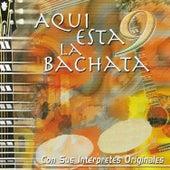 Aqui Está La Bachata, Vol. 9: Con Sus Mejores Interpretes de Various Artists