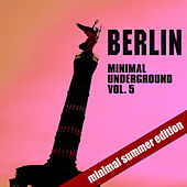 Berlin Minimal Underground - Summer Edition Vol. 5 di Various Artists