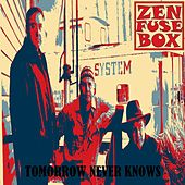 Tomorrow Never Knows by Zen Fuse Box