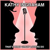 That's What Crazy Lovers Do by Kathy Ingraham