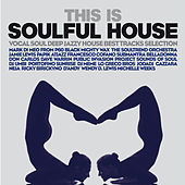 This Is Soulful House (Vocal Soul Deep Jazzy House Best Tracks Selection) de Various Artists