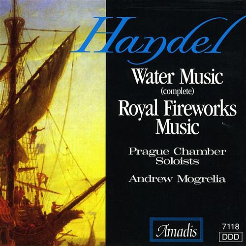 Handel: Water Music / Music for the Royal Fireworks by Andrew Mogrelia