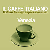 Il caffè italiano: Venezia (Italian Lounge Espresso Music) de Various Artists