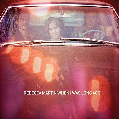 When I Was Long Ago by Rebecca Martin