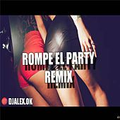 Rompe El Party Remix de DJ Alex