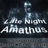 Late Night Amathus - Featuring Deep Dark Amathus Music House Tracks by Various Artists