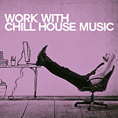 Work with Chill House Music de Various Artists