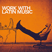Work with Latin Music by Various Artists