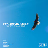 Fly Like An Eagle (Live) by Steve Miller Band