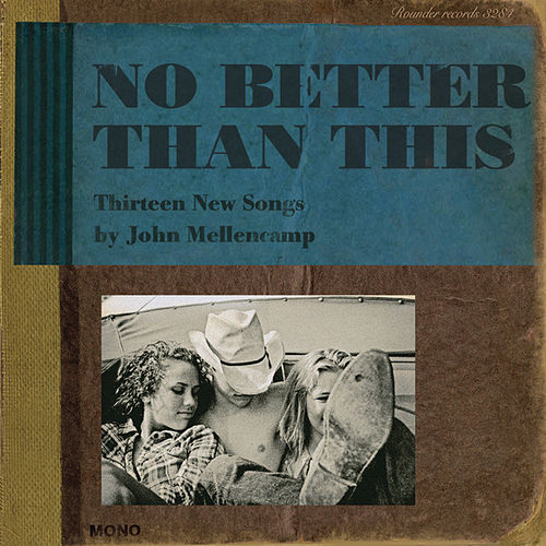 No Better Than This by John Mellencamp