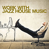 Work with Jazz House Music von Various Artists