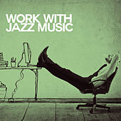 Work with Jazz Music by Various Artists