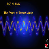 Less Klang by The Prince of Dance Music