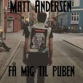Få Mig Til Puben by Matt Andersen