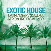 Exotic House (Latin Deep Soulful Afro & Tropical Vibes) von Various Artists