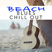 Beach Blues Chill Out by Various Artists