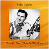 I'll Go On Alone / That's Me Without You (All Tracks Remastered) von Webb Pierce