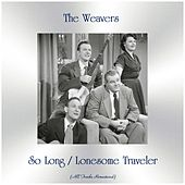 So Long / Lonesome Traveler (Remastered 2019) von The Weavers