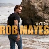 We'll See by Rob Mayes