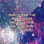 Music to Help You Sleep at Night: Relaxation, Chill, Zen, Calm, Soft, Slow, Harmony de Various Artists