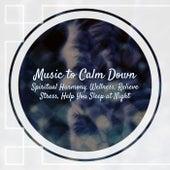 Music to Calm Down: Spiritual Harmony, Wellness, Relieve Stress, Help You Sleep at Night de Various Artists