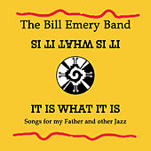 It Is What It Is; Songs for My Father and Other Jazz de The Bill Emery Band