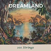 Dreamland by 101 Strings Orchestra