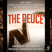 The Deuce: (Don't Worry) If There's A Hell Below We're All Going To Go: Season 1 Main Title Theme by Geek Music