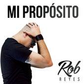 Mi Proposito de Rob Reyes