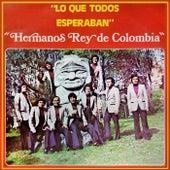 Lo Que Todos Esperaban de Hermanos Rey De Colombia