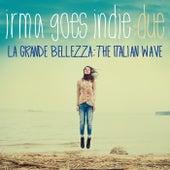 Irma Goes Indie, Volume Due (La Grande Bellezza: The Italian Wave) di Various Artists