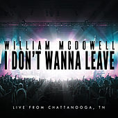 I Don't Wanna Leave (Live From Chattanooga, TN) de William McDowell