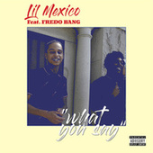 What You Say (feat. Fredo Bang) by Lil Mexico