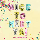 Nice To Meet Ya! by The Griswolds
