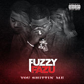 You Shittin Me by Fuzzy Fazu