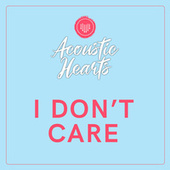 I Don't Care von Acoustic Hearts