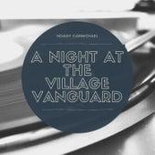 A Night at the Village Vanguard van Hoagy Carmichael
