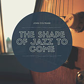 The Shape of Jazz to Come by John Coltrane