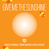 Give Me the Sunshine by Marcos Carnaval