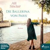 Die Ballerina von Paris (Ungekürzt) von Alli Sinclair