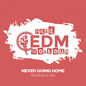 Never Going Home by Hard EDM Workout
