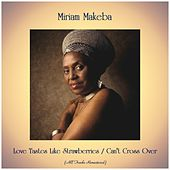 Love Tastes Like Strawberries / Can't Cross Over (Remastered 2019) by Miriam Makeba